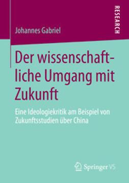 Gabriel, Johannes - Der wissenschaftliche Umgang mit Zukunft, ebook