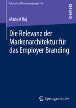 Roj, Manuel - Die Relevanz der Markenarchitektur für das Employer Branding, ebook