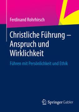 Rohrhirsch, Ferdinand - Christliche Führung - Anspruch und Wirklichkeit, ebook