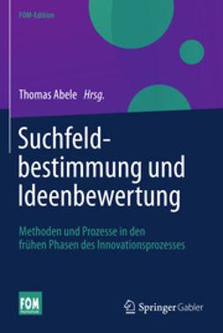 Abele, Thomas - Suchfeldbestimmung und Ideenbewertung, ebook