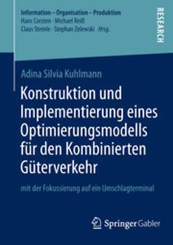 Kuhlmann, Adina Silvia - Konstruktion und Implementierung eines Optimierungsmodells für den Kombinierten Güterverkehr, ebook