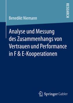 Niemann, Benedikt - Analyse und Messung des Zusammenhangs von Vertrauen und Performance in F & E-Kooperationen, ebook