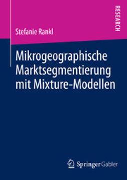 Rankl, Stefanie - Mikrogeographische Marktsegmentierung mit Mixture-Modellen, ebook