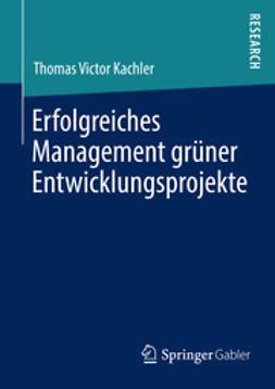 Kachler, Thomas Victor - Erfolgreiches Management grüner Entwicklungsprojekte, ebook