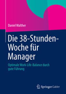 Walther, Daniel - Die 38-Stunden-Woche für Manager, ebook