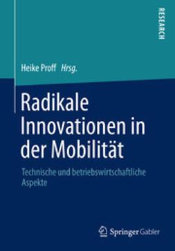 Proff, Heike - Radikale Innovationen in der Mobilität, ebook