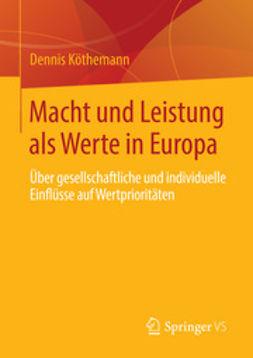 Köthemann, Dennis - Macht und Leistung als Werte in Europa, ebook