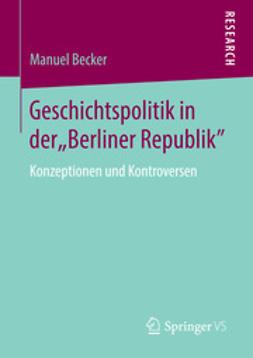 """Becker, Manuel - Geschichtspolitik in der """"Berliner Republik"""", e-kirja"""
