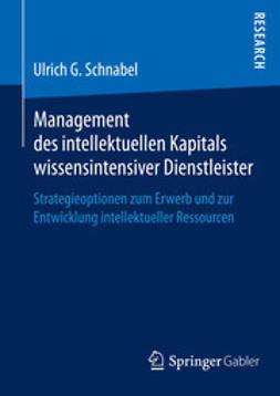 Schnabel, Ulrich G. - Management des intellektuellen Kapitals wissensintensiver Dienstleister, ebook