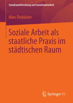 Diebäcker, Marc - Soziale Arbeit als staatliche Praxis im städtischen Raum, ebook