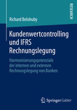 Belohuby, Richard - Kundenwertcontrolling und IFRS Rechnungslegung, ebook