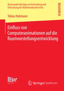 Huhmann, Tobias - Einfluss von Computeranimationen auf die Raumvorstellungsentwicklung, ebook
