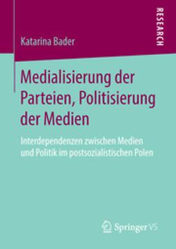Bader, Katarina - Medialisierung der Parteien, Politisierung der Medien, ebook