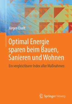 Eiselt, Jürgen - Optimal Energie sparen beim Bauen, Sanieren und Wohnen, ebook
