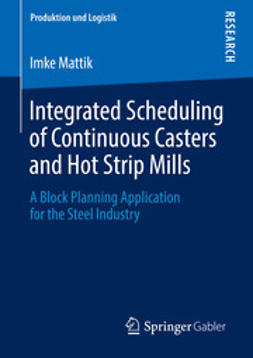 Mattik, Imke - Integrated Scheduling of Continuous Casters and Hot Strip Mills, ebook