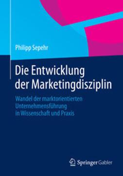 Sepehr, Philipp - Die Entwicklung der Marketingdisziplin, ebook