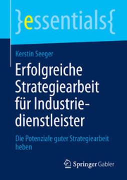 Seeger, Kerstin - Erfolgreiche Strategiearbeit für Industriedienstleister, ebook