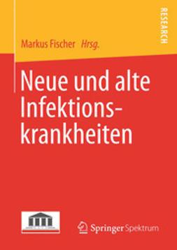 Fischer, Markus - Neue und alte Infektionskrankheiten, ebook
