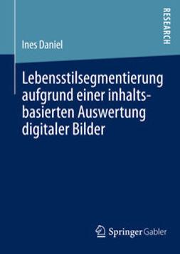 Daniel, Ines - Lebensstilsegmentierung aufgrund einer inhaltsbasierten Auswertung digitaler Bilder, ebook