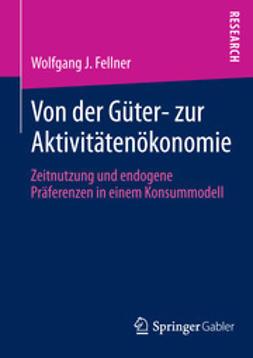 Fellner, Wolfgang J. - Von der Güter- zur Aktivitätenökonomie, ebook