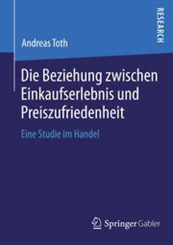 Toth, Andreas - Die Beziehung zwischen Einkaufserlebnis und Preiszufriedenheit, ebook