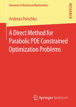 Potschka, Andreas - A Direct Method for Parabolic PDE Constrained Optimization Problems, ebook