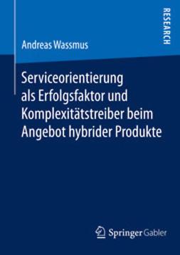 Wassmus, Andreas - Serviceorientierung als Erfolgsfaktor und Komplexitätstreiber beim Angebot hybrider Produkte, ebook