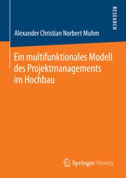 Muhm, Alexander Christian Norbert - Ein multifunktionales Modell des Projektmanagements im Hochbau, ebook