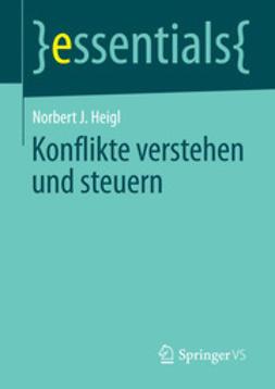 Heigl, Norbert J. - Konflikte verstehen und steuern, ebook