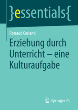Coriand, Rotraud - Erziehung durch Unterricht - eine Kulturaufgabe, ebook