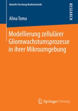 Toma, Alina - Modellierung zellulärer Gliomwachstumsprozesse in ihrer Mikroumgebung, e-bok
