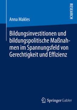Makles, Anna - Bildungsinvestitionen und bildungspolitische Maßnahmen im Spannungsfeld von Gerechtigkeit und Effizienz, ebook