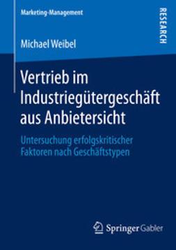 Weibel, Michael - Vertrieb im Industriegütergeschäft aus Anbietersicht, ebook