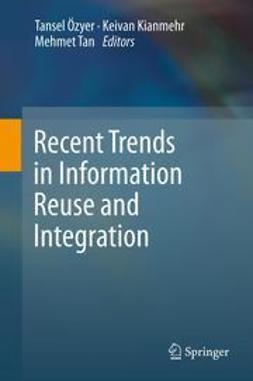 Özyer, Tansel - Recent Trends in Information Reuse and Integration, ebook