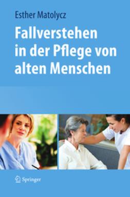 Matolycz, Esther - Fallverstehen in der Pflege von alten Menschen, ebook