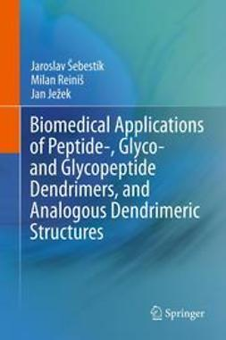 Sebestik, Jaroslav - Biomedical Applications of Peptide-, Glyco- and Glycopeptide Dendrimers, and Analogous Dendrimeric Structures, ebook