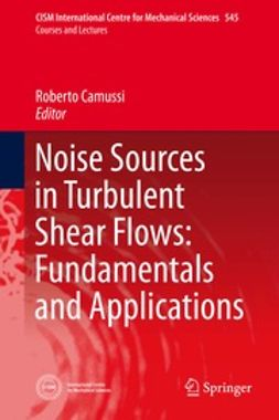 Camussi, Roberto - Noise Sources in Turbulent Shear Flows: Fundamentals and Applications, ebook