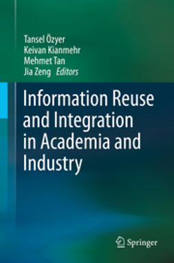 Özyer, Tansel - Information Reuse and Integration in Academia and Industry, ebook