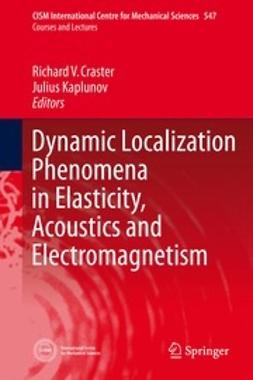 Craster, Richard V. - Dynamic Localization Phenomena in Elasticity, Acoustics and Electromagnetism, ebook