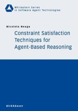 Neagu, Nicoleta - Constraint Satisfaction Techniques for Agent-Based Reasoning, ebook