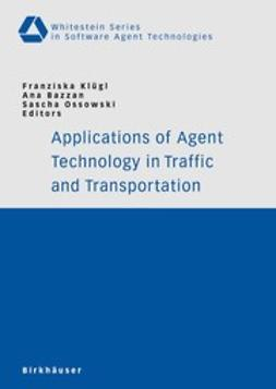 Bazzan, Ana - Applications of Agent Technology in Traffic and Transportation, ebook