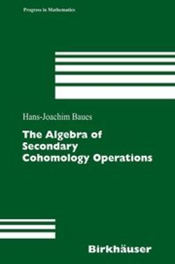 Baues, Hans-Joachim - The Algebra of Secondary Cohomology Operations, e-bok