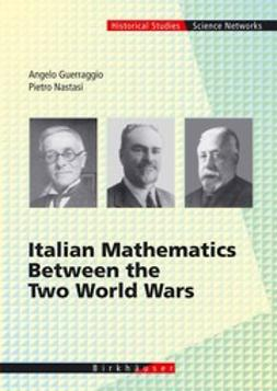 Guerraggio, Angelo - Italian Mathematics Between the Two World Wars, ebook