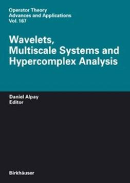 Alpay, Daniel - Wavelets, Multiscale Systems and Hypercomplex Analysis, ebook