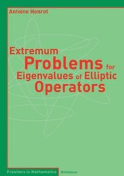 Henrot, Antoine - Extremum Problems for Eigenvalues of Elliptic Operators, ebook