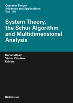 Alpay, Daniel - System Theory, the Schur Algorithm and Multidimensional Analysis, e-bok