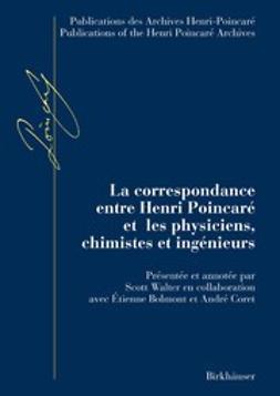 Bolmont, Étienne - La correspondance entre Henri Poincaré et les physiciens, chimistes et ingénieurs, ebook