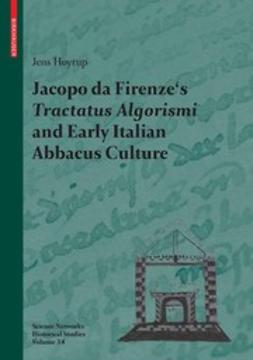 Høyrup, Jens - Jacopo da Firenze's Tractatus Algorismi and Early Italian Abbacus Culture, ebook