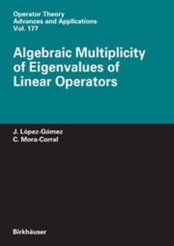 López-Gómez, J. - Algebraic Multiplicity of Eigenvalues of Linear Operators, e-bok