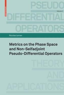 Lerner, Nicolas - Metrics on the Phase Space and Non-Selfadjoint Pseudo-Differential Operators, ebook